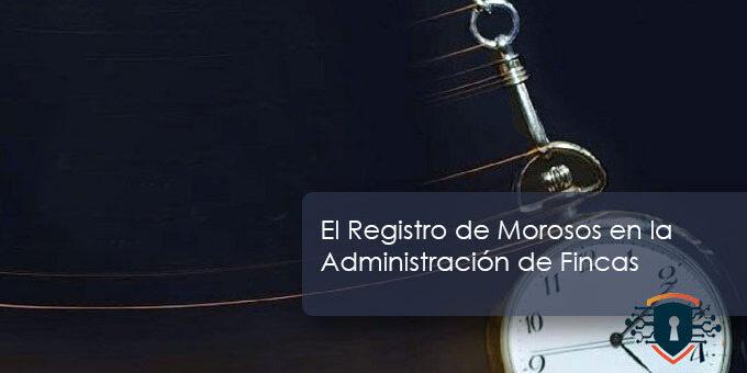 El Registro de Morosidad en la Adminstración de Fincas